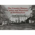 The Country Houses, Castles and Mansions of Peeblesshire by Bernard Byrom (Paperback, 2014)