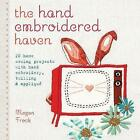 The Hand Embroidered Haven: 20 Home Sewing Projects with Hand Embroidery, Twilling and Applique by Megan Frock (Paperback, 2013)