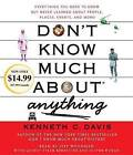 Don't Know Much about Anything: Everything You Need to Know But Never Learned about People, Places, Events, and More! by Kenneth C Davis (CD-Audio, 2012)