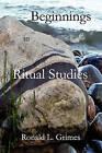 Beginnings in Ritual Studies by Director of Ritual Studies International and Professor Emeritus of Religion and Culture Ronald L Grimes (Paperback / softback)