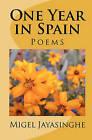 One Year in Spain: Poems by Migel (Hettige Mahinda) Jayasinghe (Paperback / softback, 2011)