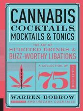 Cannabis Cocktails, Mocktails, and Tonics : The Art of Spirited Drinks and Buzz-Worthy Libations by Warren Bobrow (2016, Hardcover)