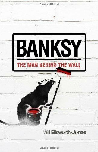 Banksy: The Man Behind the Wall By Will Ellsworth-Jones. 9781845136994