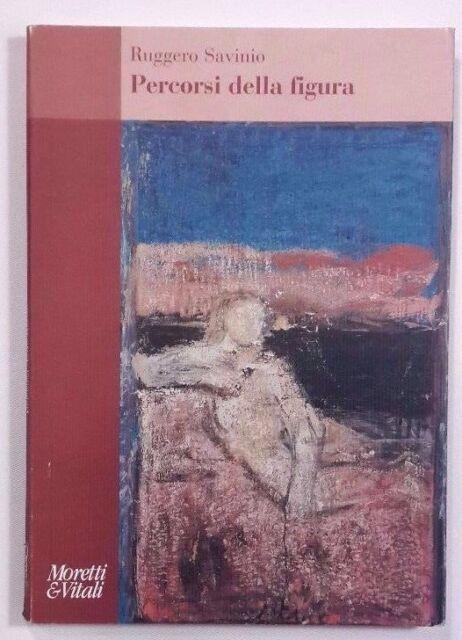 PERCORSI DELLA FIGURA Ruggero Savinio MORETTI & VITALI 2004