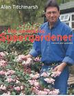 The Complete Supergardener by Alan Titchmarsh (Hardback, 2003)