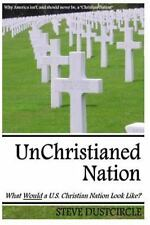 UnChristianed Nation : What Would a U. S. Christian Nation Look Like? by...
