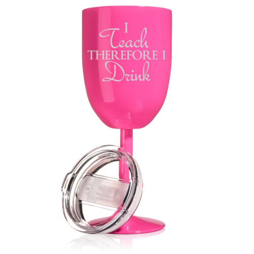 Wine Tumbler Glass Double Wall Insulated I Teach Therefore I Drink Teacher