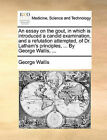 An Essay on the Gout, in Which Is Introduced a Candid Examination, and a Refutation Attempted, of Dr. Latham's Principles, ... by George Wallis, ... by George Wallis (Paperback / softback, 2010)