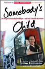 Somebody's Child: The Story of a Man Who Found Hope - and Took it Back to the Streets by John Robinson (Paperback, 2007)