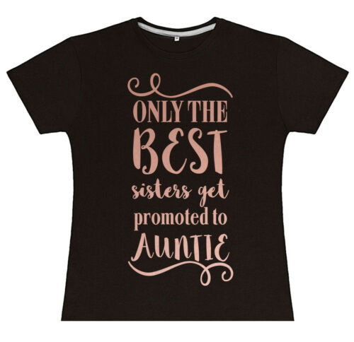 Rose Gold Only The Best Sisters Get Promoted To Auntie T Shirt Top Tshirt New