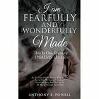 I Am Fearfully and Wonderfully Made 9781629525679 by Anthony B Powell Paperback