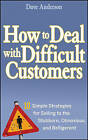 How to Deal with Difficult Customers: 10 Simple Strategies for Selling to the Stubborn, Obnoxious, and Belligerent by Dave Anderson (Hardback, 2006)