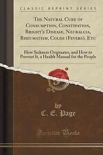 The Natural Cure of Consumption, Constipation, Bright's Disease, Neuralgia,...
