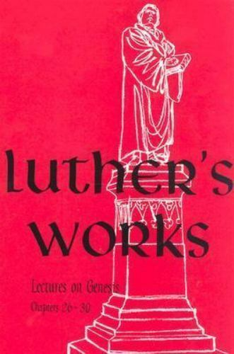 Luther's Works, Volume 5: Lectures on Genesis, Chapters 26-30
