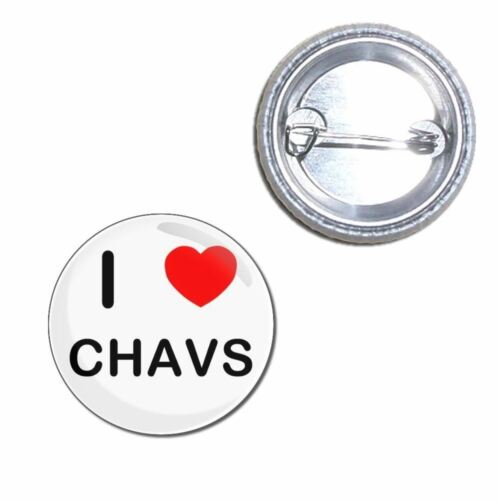 I love Chavs Choice 25mm//55mm//77mm Novelty Fun BadgeBeast Button Badge