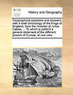 Geographical Questions and Answers; With a Brief Chronology of the Kings of England, from the Invasion of Julius Caesar, ... to Which Is Prefix'd a General Statement of the Different Powers of Europe, at One View by Multiple Contributors (Paperback / softback, 2010)