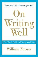 On Writing Well : The Classic Guide to Writing Nonfiction by William Zinsser (2016, Paperback, Anniversary)