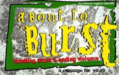 NEW - About to Burst : Handling Stress & Ending Violence--A Message for Youth
