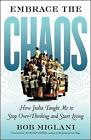 Embrace the Chaos: How India Taught Me to Stop Overthinking and Start Living: How India Taught Me to Stop Overthinking and Start Living by Bob Miglani (Paperback, 2013)
