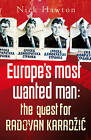 Europe's Most Wanted Man: The Quest for Radovan Karadzic by Nick Hawton (Paperback, 2010)