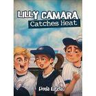 Lilly Camara Catches Heat by Linda Estela (Paperback / softback, 2014)
