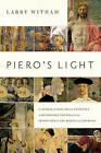 Piero's Light: In Search of Piero Della Francesca: A Renaissance Painter and the Revolution in Art, Science, and Religion by Larry Witham (Paperback, 2015)