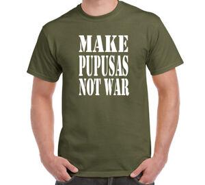 bf8207d240c61 Details about Make Pupusas Not War T-Shirt El Salvador Salvadorian Love  Size S-6XL