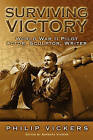 Surviving Victory: World War II Pilot, Actor, Sculptor, Writer by Philip Vickers (Paperback / softback, 2009)