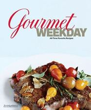 Gourmet Weekday : All-Time Favorite Recipes by Gourmet Magazine Editors (2012, Hardcover)