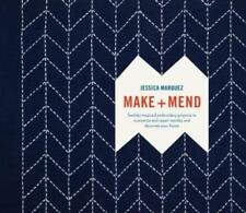 Make and Mend : Sashiko-Inspired Embroidery Projects to Customize and Repair Textiles and Decorate Your Home by Jessica Marquez (2018, Hardcover)