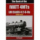 The Book of the Ivatt 4MTS: LMS Class 4 2 6-0S 43000-43161 by Sixsmith Ian (Hardback, 2012)