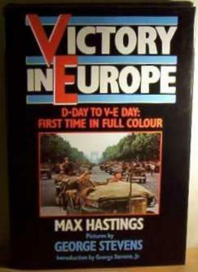Victory in Europe By Sir Max Hastings, George Stevens