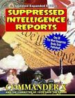 Suppressed Intelligence Reports: One of the Most Dangerous Books Ever Published - Expanded and Updated by Committee of 12 to Save The Earth, Commander X (Ret ) (Paperback / softback, 2014)