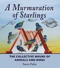 A Murmuration of Starlings: The Collective Nouns of Annimals and Birds by Steve Palin (Hardback, 2014)