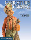 Caricature Carving: Expert Techniques and 30 All-Time Favorite Projects by Fox Chapel Publishing (Paperback, 2010)