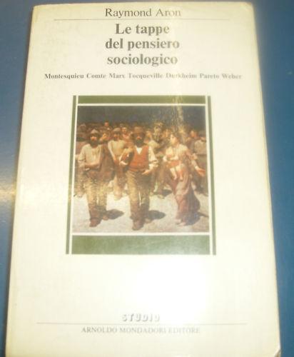 Aron, TAPPE DEL PENSIERO SOCIOLOGICO, Mondadori 1984