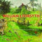 William J. Forsyth: The Life and Work of an Indiana Artist by Rachel Berenson Perry (Hardback, 2014)