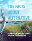 The Facts About Alternative Medicine: A Concise Guide to the Most Common Alternative Healthcare Methods by Time-Life Books (Paperback, 2000)