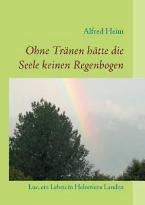 Ohne Tränen Hätte Die Seele Keinen Regenbogen! by Alfred