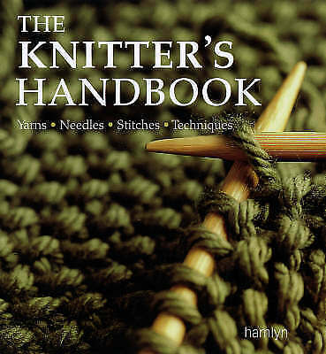 The Knitter's Handbook: Yarns, Needles, Stitches, Techniques (The Craft Library)