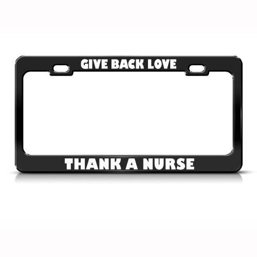 GIVE BACK LOVE THANK A NURSE Metal License Plate Frame
