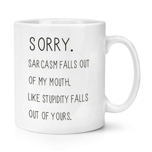 Sorry Sarcasm Falls Out Of My Mouth 10oz Mug Cup Funny Joke Rude