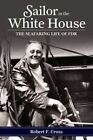 Sailor in the White House: The Seafaring Life of FDR by Robert F. Cross (Paperback, 2015)
