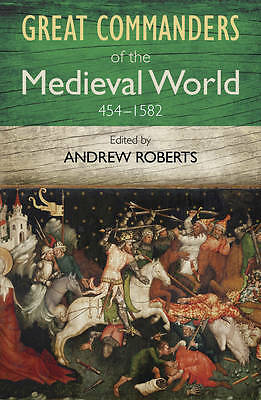 1 of 1 - The Great Commanders of the Medieval World 454-1582AD by Andrew Roberts (Paperba