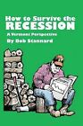 How to Survive the Recession a Vermont Perspective by Bob Stannard (Paperback / softback, 2010)