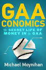GAAconomics: The Secret Life of Money in the GAA by Michael Moynihan (Paperback, 2013)