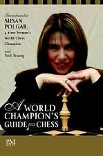 A World Champion's Guide to Chess: Step-by-step instructions for winning chess t