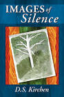 Images of Silence by D S Kirchen (Paperback / softback, 2011)