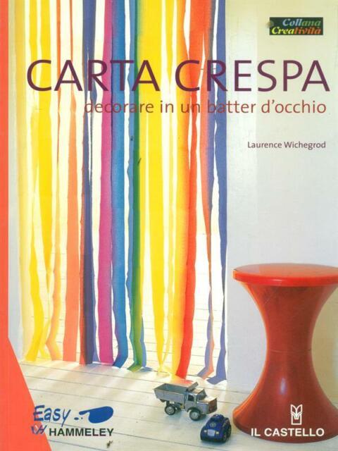 CARTA CRESPA. DECORARE IN UN BATTER D'OCCHIO  WICHEGROD LAURENCE IL CASTELLO