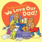 The Berenstain Bears: We Love Our Dad! by Jan Berenstain (Paperback, 2013)